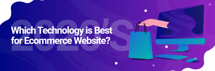 2020's Which Technology Is Best For Ecommerce Website?