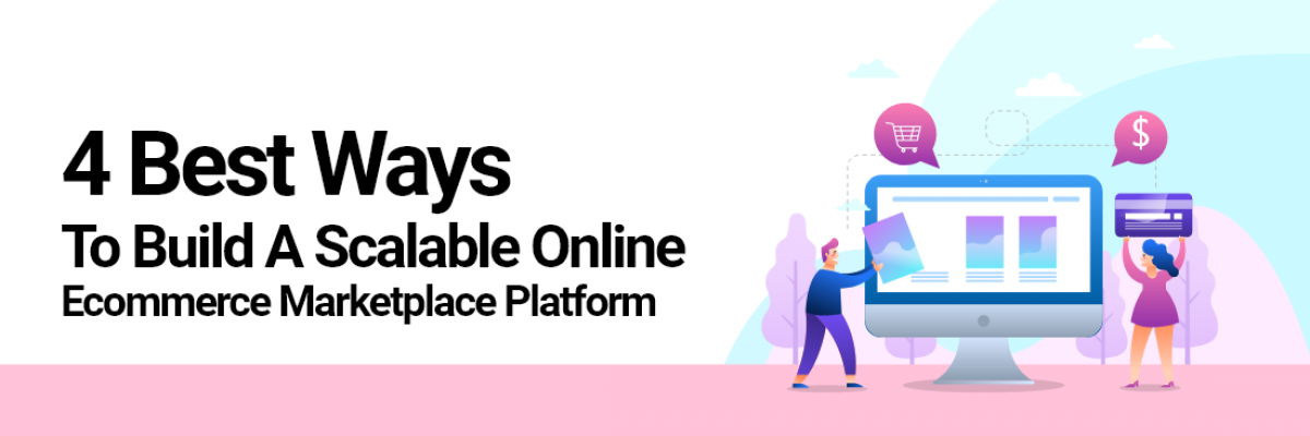 4 Best Ways to Build a Scalable Online Ecommerce Marketplace Platform