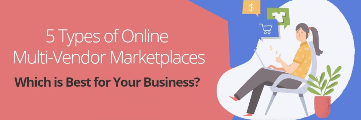 Different Types of E-marketplace: Comparisons with Examples