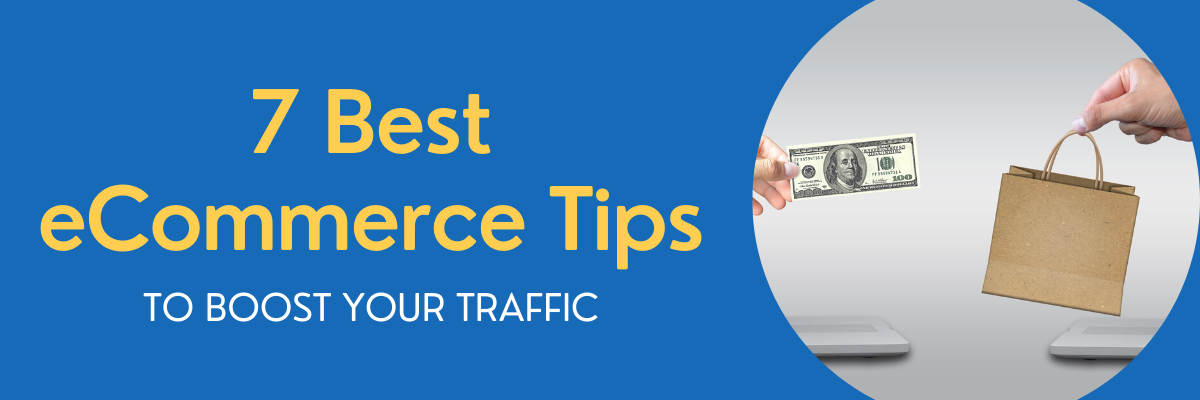 7 Ecommerce Website Tips to Boost Your Traffic to the Next Level (2020 Updated)