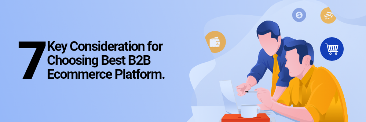 7 Key Consideration for Choosing Best B2B Ecommerce Platform