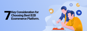 7 Key Consideration for Choosing Best B2B Ecommerce Platform