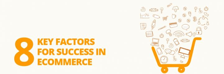 8 Amazing Key Factors for Ecommerce Success Hacks