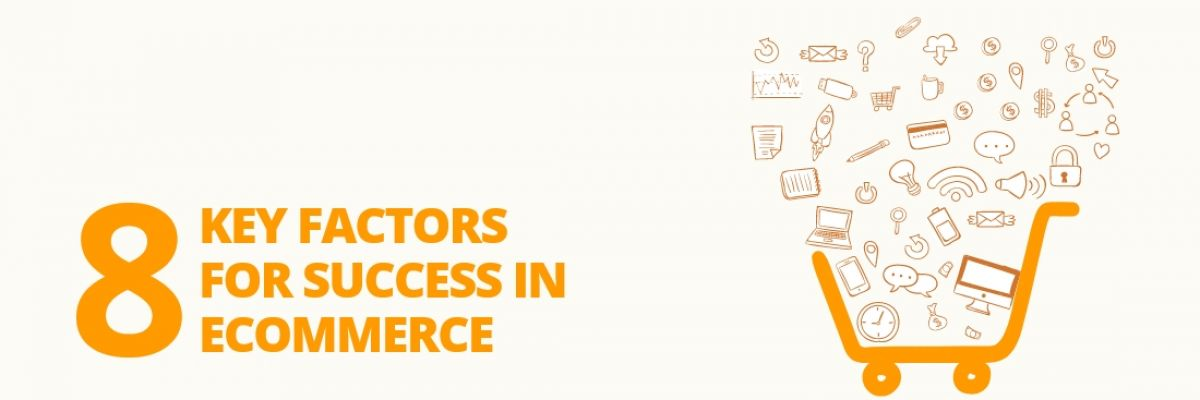 8 Key Success Factors to Strategize Your Ecommerce Business