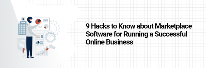 9 Hacks to Know about Marketplace Software for Running a Successful Online Business