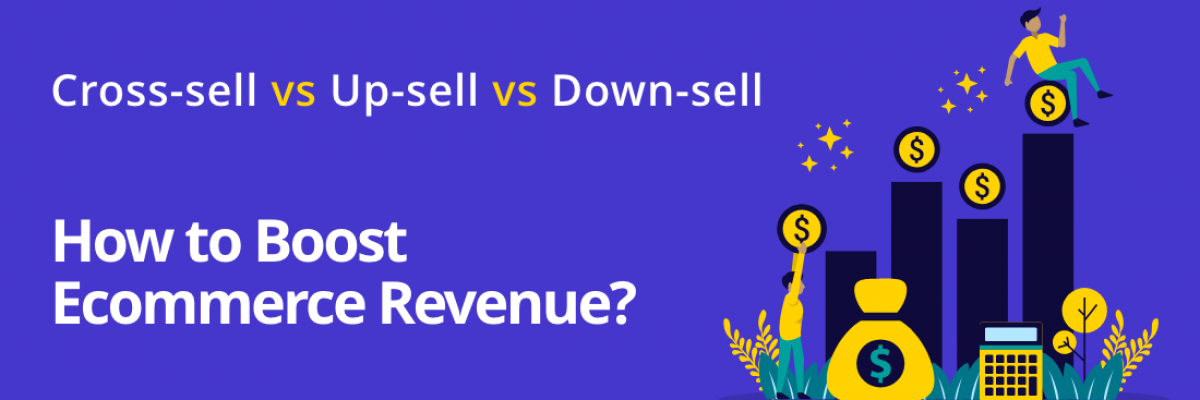 Cross-sell vs Upsell vs Down-sell: Strategies to Boost Ecommerce Revenue