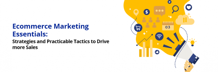 Best Ecommerce Marketing Tactics: Strategies and Practicable Tactics to Drive More Sales