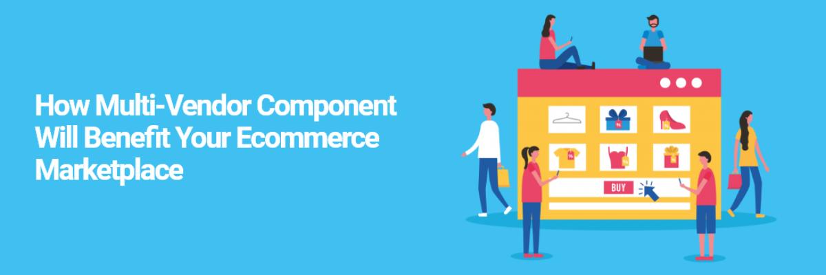 How Ecommerce Marketplace Platform Benefits the Multi-Vendor Components?