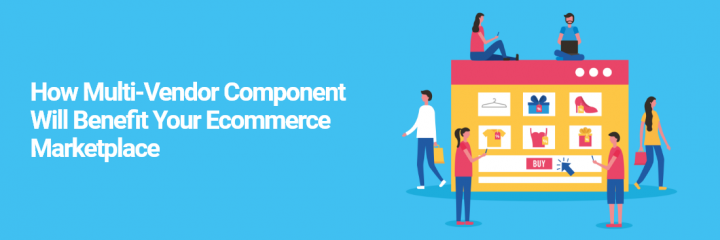 How Ecommerce Marketplace Platform Benefits the Multi-Vendor Components?