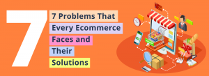 How to overcome the 7 common problems with the Ecommerce platform?