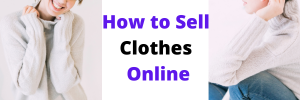 How to sell Clothes Online – A Practical Guide in 2020