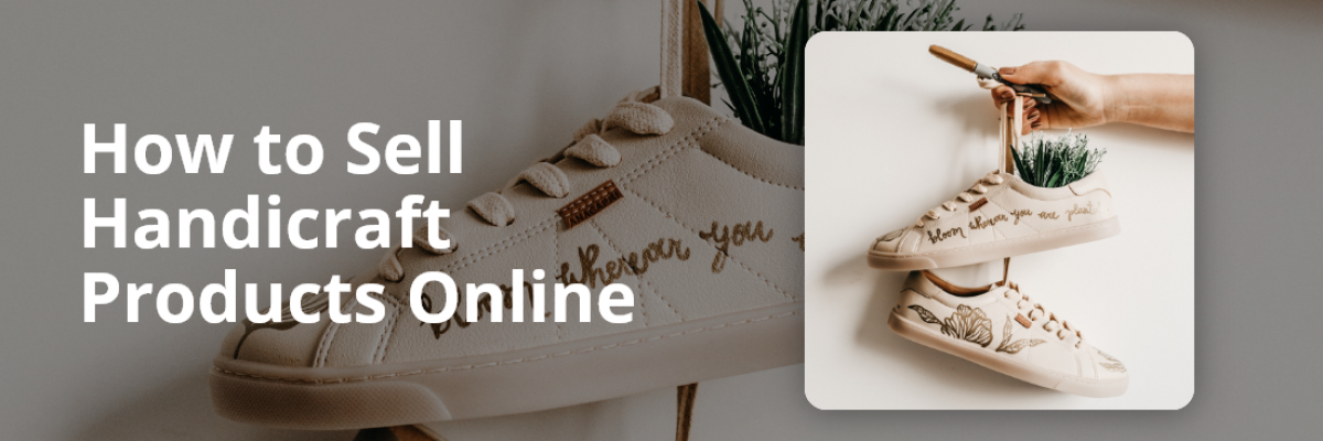 How to Sell Handicraft Products Online in 4 Simple Steps?