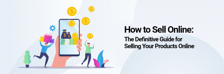 How To Sell Online: The Definitive Guide for Selling your Products Online