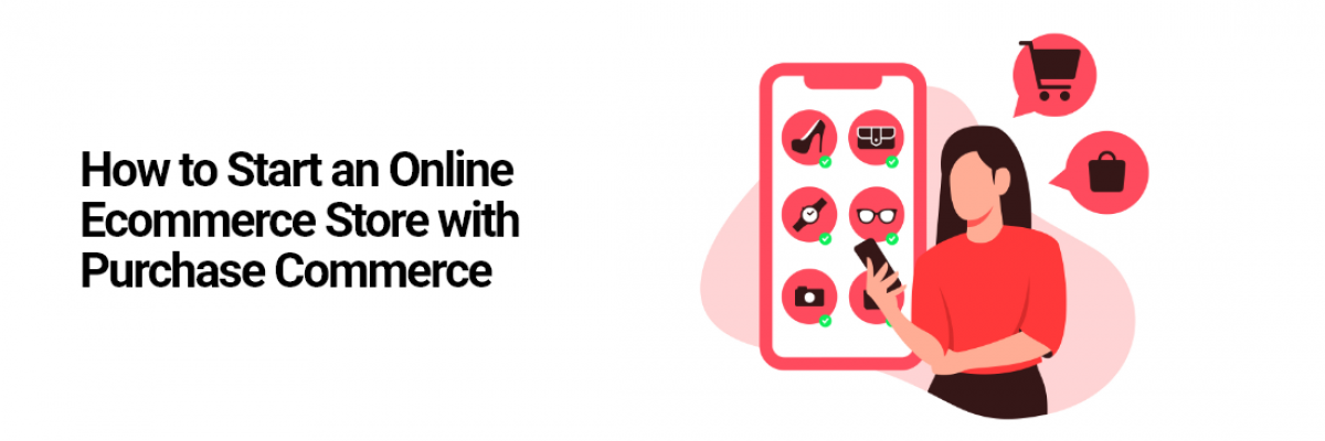 How to Start an Online Ecommerce Store with Purchase Commerce