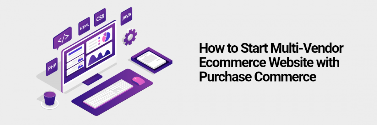 How to Start Multi-Vendor Ecommerce Website with Purchase Commerce