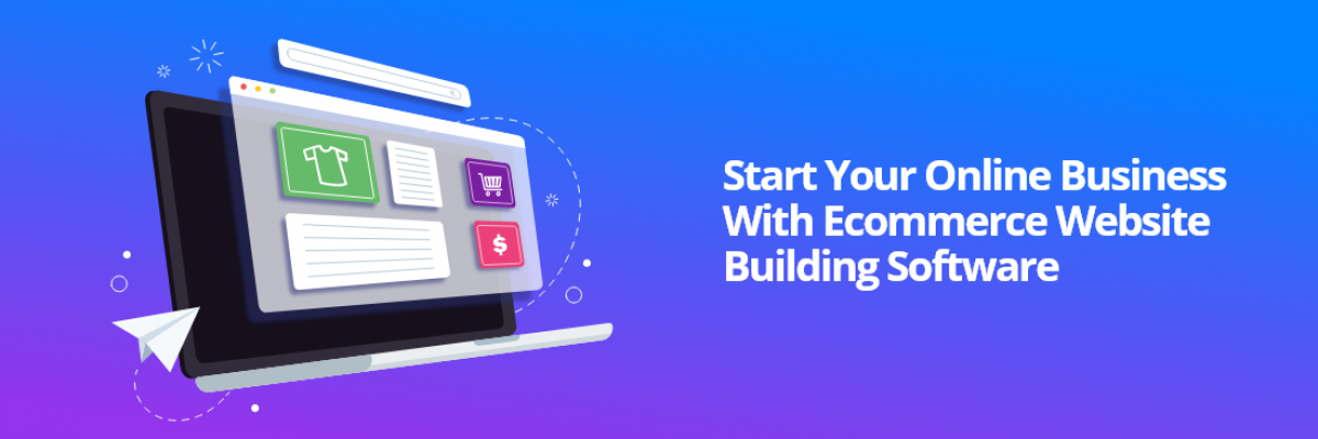 Start Your Online Business with Ecommerce Website Building Software