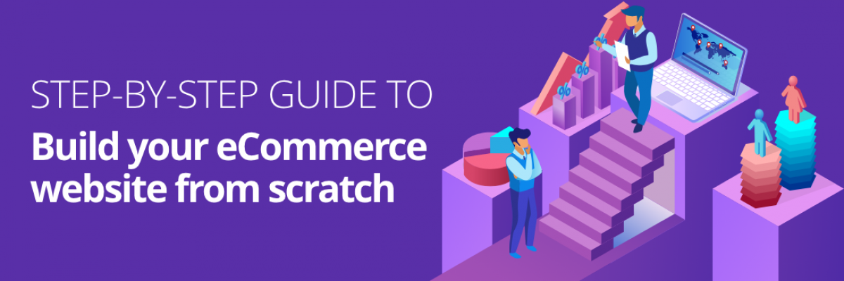 Step-by-step guide to build your ecommerce website from scratch
