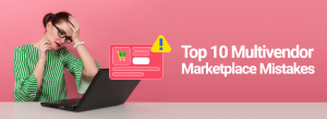 Top 10 Mistakes to Avoid in your Multivendor Marketplace