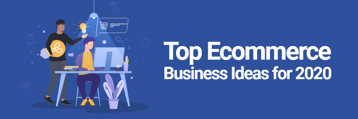 Top 12 Innovative Ecommerce Business Ideas in 2020