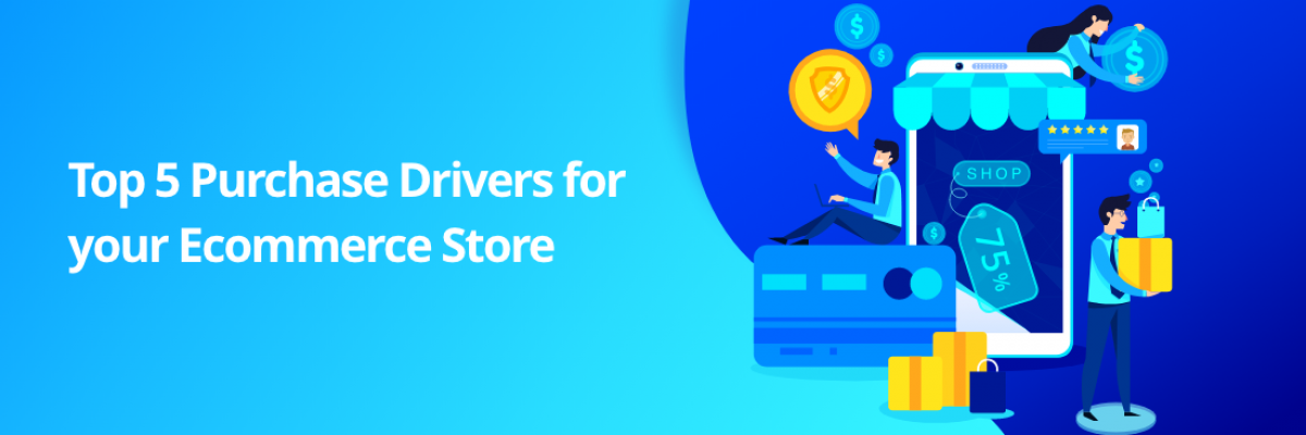 Top 5 Ecommerce Purchase Drivers For Your Online Store Sales
